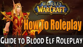 How To Roleplay a Blood Elf in World of Warcraft | RP Guide