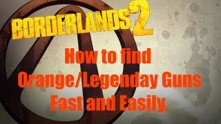 Borderlands 2 - How to get Orange (Legendary) Guns/Weapons