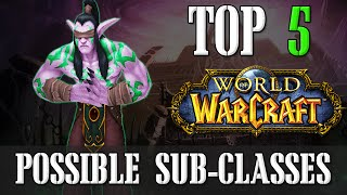 Top 5 Possible Sub-Classes in World of Warcraft | Top 5