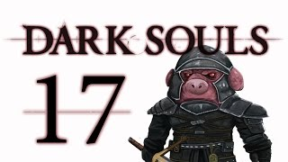Let's Play Dark Souls: From the Dark part 17