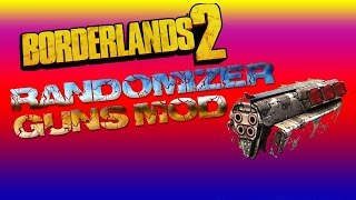 borderlands 2 Randomizer Gun Mod l w/dyce