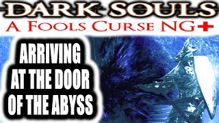 Dark Souls: A Fools Curse NG+ - ARRIVING AT THE DOOR OF THE ABYSS