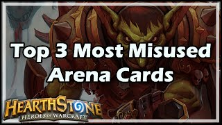[Hearthstone] Top 3 Most Misused Arena Cards