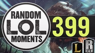 ® Random LoL Moments | Episode 399 (League of Legends)