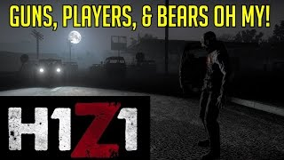 H1Z1 | Guns, Players, and Bears OH MY!
