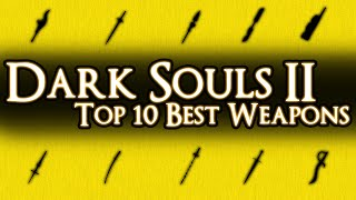 DARK SOULS 2 - TOP 10 BEST WEAPONS