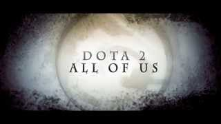 DOTA 2 - ALL OF US Trailer [OPEN REPLAY REQUEST]
