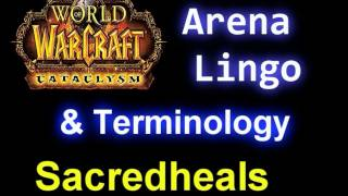 Arena Lingo / Terminology REVEALED!!!!!! (World of Warcraft Discussion)