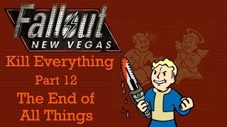 Fallout New Vegas: Kill Everything - Part 12 - The End of All Things