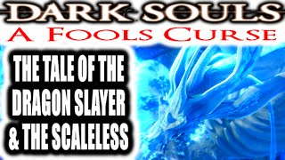 Dark Souls: A Fools Curse - THE TALE OF THE DRAGON SLAYER AND THE SCALELESS