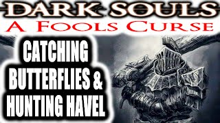 Dark Souls: A Fools Curse - CATCHING BUTTERFLIES & HUNTING HAVEL