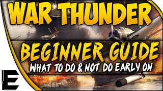 War Thunder - Tutorial and Beginners Guide #1 [What To Do and Not Do Early On]