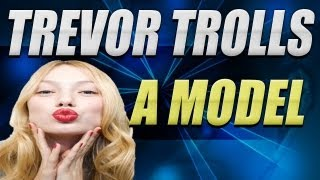 Trevor Trolls Super Model - Counterstrike Griefing