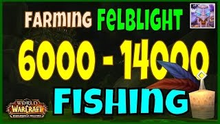 WoW 6.2 Felblight Gold Farming Guide 6000 to 14000 Gold Per Hour - Fishing - WoD Farming