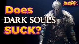 DeadLock: Does Dark Souls ACTUALLY SUCK?!?