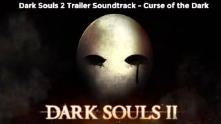 Trailer Soundtrack - Dark Souls 2: Curse of the Dark
