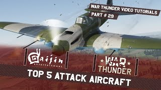 Top 5 Attack Aircraft - War Thunder Video Tutorials Pt. 29