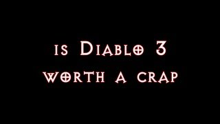 Is Diablo 3 worth a crap? (...spoilers.  Like you care.)