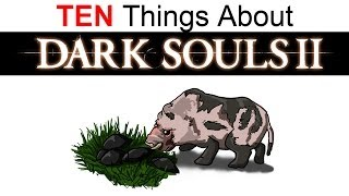 10 Things You Don't Know About Dark Souls 2 Part 1