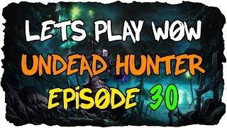 Lets Play: World of Warcraft - Undead Hunter [lvl 1 - 100] - Episode 30