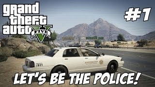 Grand Theft Auto V - Let's Be The Police! #1