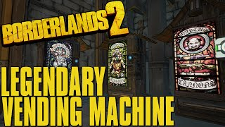 Borderlands 2 Legendary Gun in a Vending Machine 3