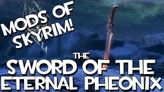 Mods of Skyrim - Sword of the Eternal Pheonix!