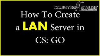 How To Create A LAN Server in CS:GO