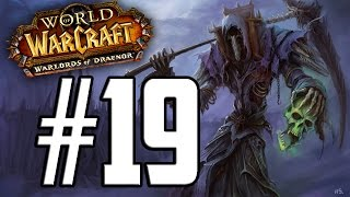 Let's Play | World of Warcraft: Warlords of Draenor | Undead Warlock (Lvl 1 - 100) | Part 19