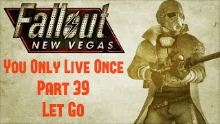 Fallout New Vegas: You Only Live Once - Part 39 - Let Go