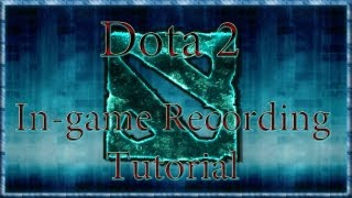 Dota 2 - In-Game Recording/Filming Tutorial