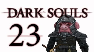 Let's Play Dark Souls: From the Dark part 23