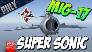 SUPER SONIC JET - War Thunder 1.55 - MIG-17 GAMEPLAY