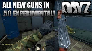 All New Guns in .50 Experimental Patch #4! DayZ Standalone Gameplay