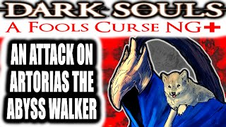 Dark Souls: A Fools Curse NG+ - AN ATTACK ON ARTORIAS THE ABYSS WALKER