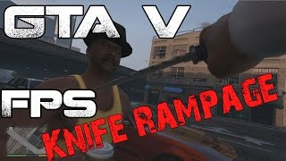 GTA V: First Person Knife Murder Rampage w/ Commentary HD 1080p