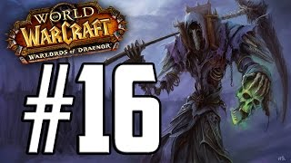 Let's Play | World of Warcraft: Warlords of Draenor | Undead Warlock (Lvl 1 - 100) | Part 16