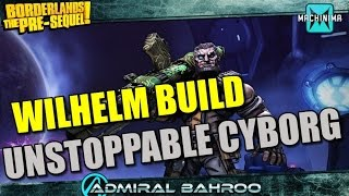 Borderlands The Pre-Sequel: Wilhelm the Unstoppable Cyborg Build