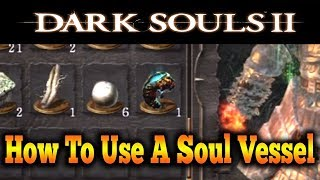 Dark Souls 2 - How To Use A Soul Vessel