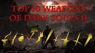 Top Ten Weapons Of Dark Souls 2 (Updated)