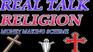 Real Talk: Religion a Money Making Scheme