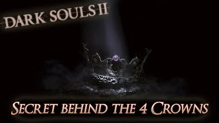 Dark Souls II - The Secret behind the Four Crowns - Always Human End of The Curse - *DLC Ivory King*