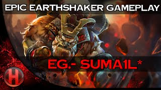 EPIC EG.- Suma1L * 6165 MMR Earthshaker Gameplay Dota 2