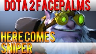 Dota 2 Facepalms - Here Comes Sniper