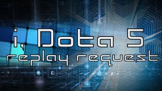 i, Dota 5 replay request