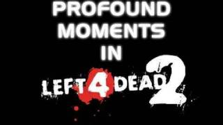 Profound Moments in Left 4 Dead 2 Episode 12