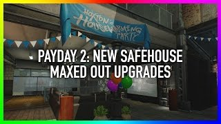 PAYDAY 2: New Safehouse Fully Upgraded! (Safehouse Max Upgrade Tour)