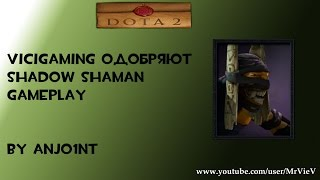 Dota 2[HD] ViciGaming одобряют. Shadow Shaman gameplay