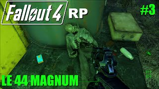 [FR] FALLOUT 4 RP Walkthrough Roleplay #3 Le 44 magnum