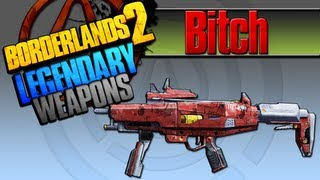 BORDERLANDS 2 | *Bitch* Legendary Weapons Guide
